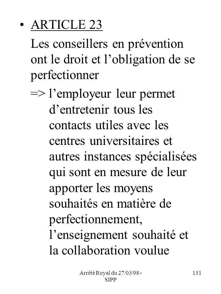 Arrêté Royal du 27/03/98 - SIPP 131 ARTICLE 23 Les conseillers en prévention ont le droit et lobligation de se perfectionner => lemployeur leur permet