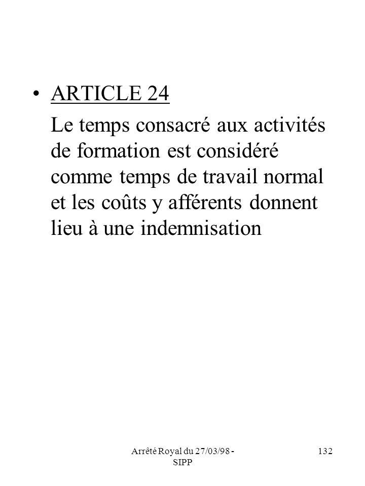 Arrêté Royal du 27/03/98 - SIPP 132 ARTICLE 24 Le temps consacré aux activités de formation est considéré comme temps de travail normal et les coûts y