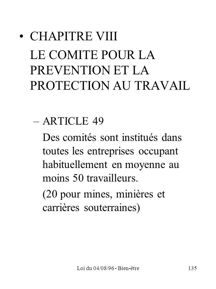 Loi du 04/08/96 - Bien-être135 CHAPITRE VIII LE COMITE POUR LA PREVENTION ET LA PROTECTION AU TRAVAIL –ARTICLE 49 Des comités sont institués dans tout