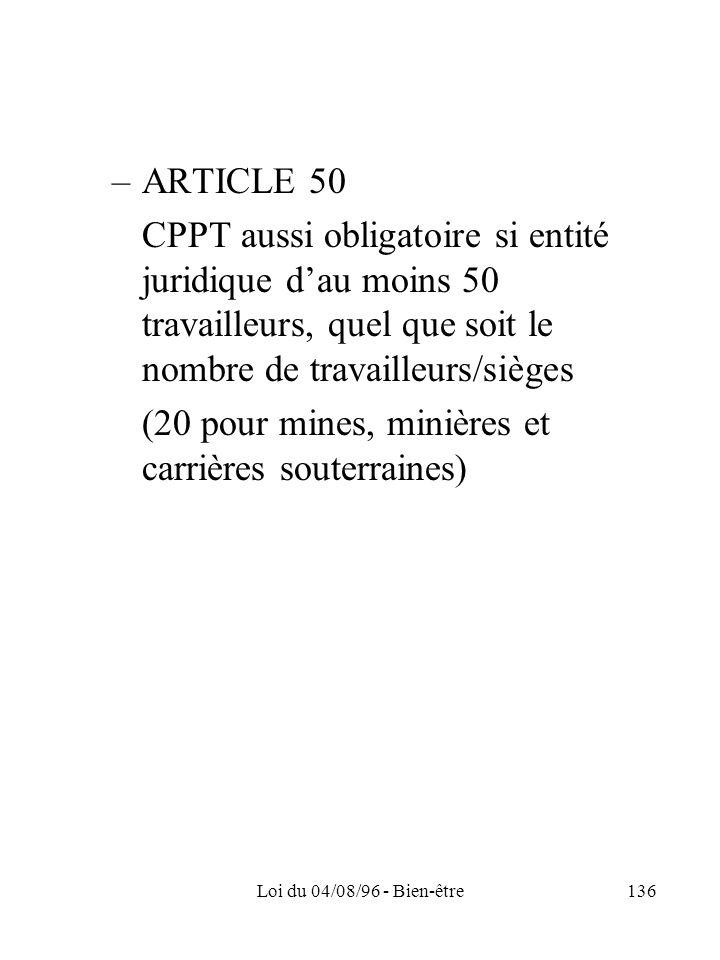 Loi du 04/08/96 - Bien-être136 –ARTICLE 50 CPPT aussi obligatoire si entité juridique dau moins 50 travailleurs, quel que soit le nombre de travailleu
