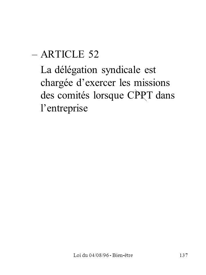 Loi du 04/08/96 - Bien-être137 –ARTICLE 52 La délégation syndicale est chargée dexercer les missions des comités lorsque CPPT dans lentreprise