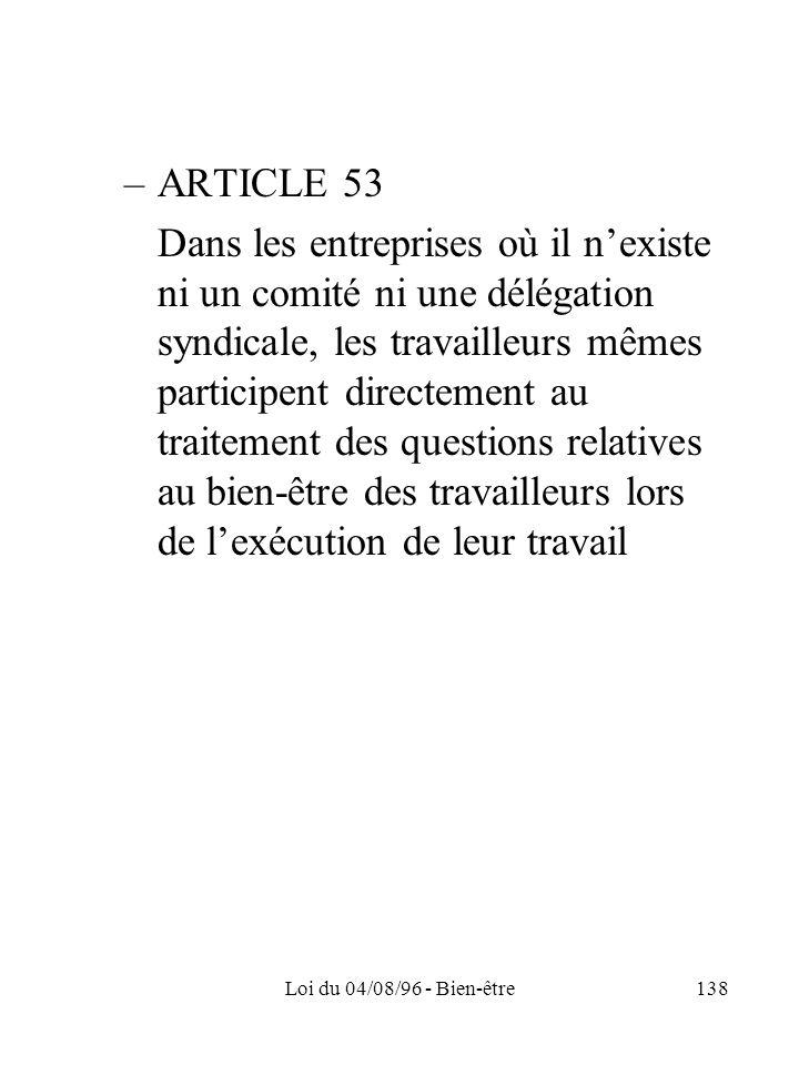 Loi du 04/08/96 - Bien-être138 –ARTICLE 53 Dans les entreprises où il nexiste ni un comité ni une délégation syndicale, les travailleurs mêmes partici