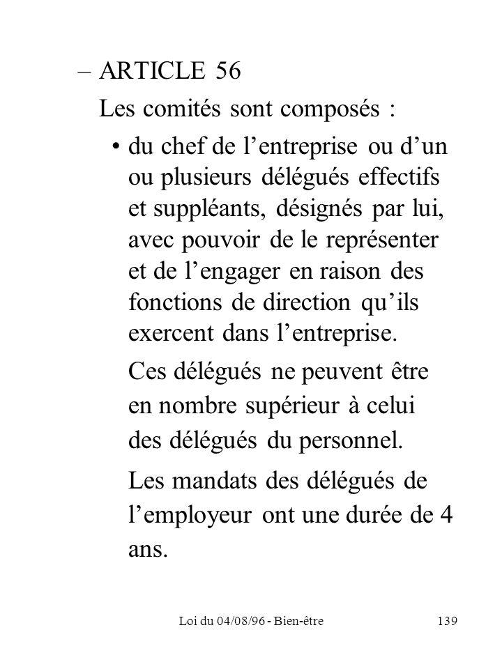 Loi du 04/08/96 - Bien-être139 –ARTICLE 56 Les comités sont composés : du chef de lentreprise ou dun ou plusieurs délégués effectifs et suppléants, dé
