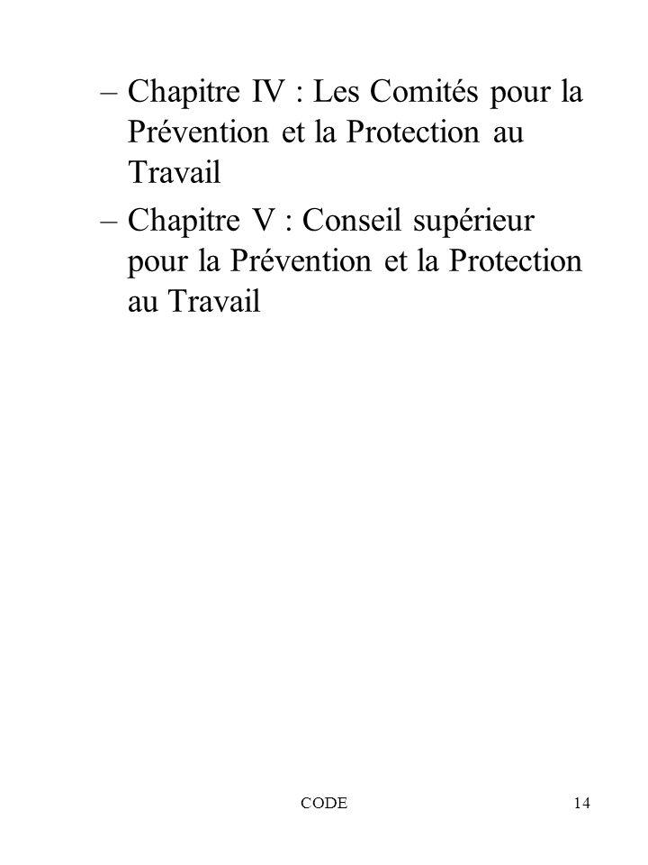 CODE14 –Chapitre IV : Les Comités pour la Prévention et la Protection au Travail –Chapitre V : Conseil supérieur pour la Prévention et la Protection a