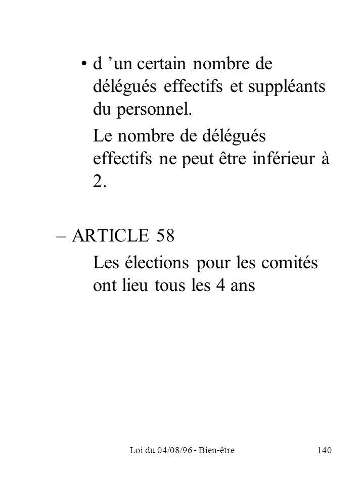 Loi du 04/08/96 - Bien-être140 d un certain nombre de délégués effectifs et suppléants du personnel. Le nombre de délégués effectifs ne peut être infé