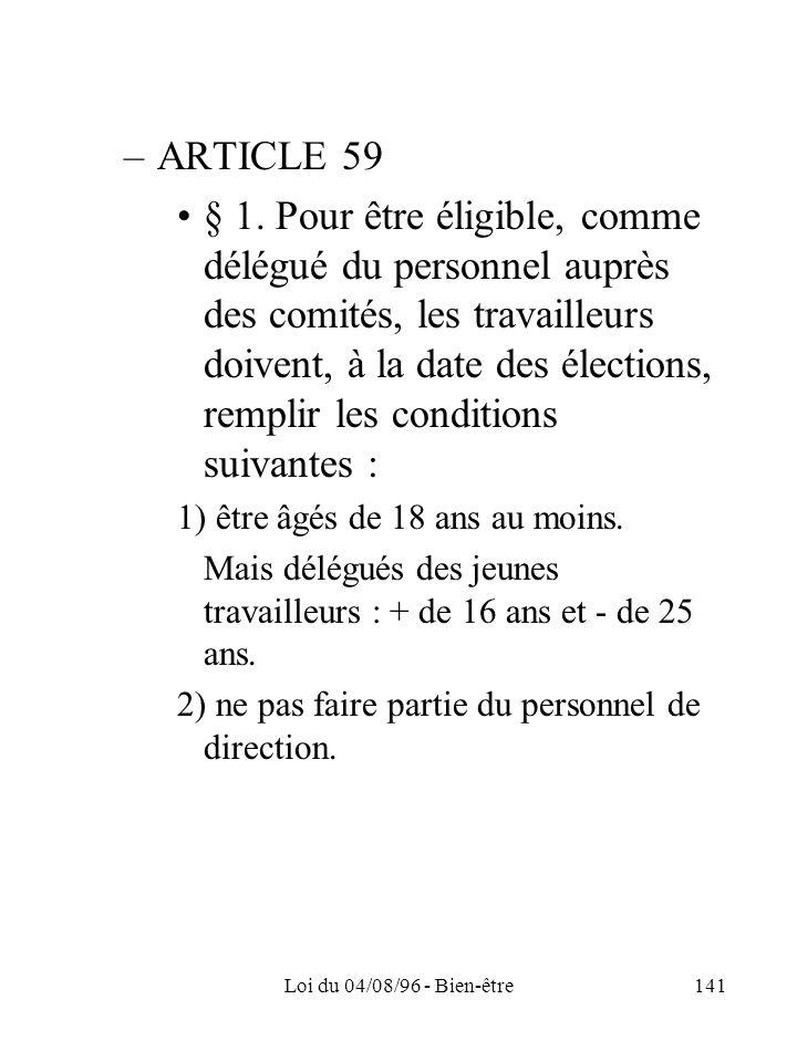 Loi du 04/08/96 - Bien-être141 –ARTICLE 59 § 1. Pour être éligible, comme délégué du personnel auprès des comités, les travailleurs doivent, à la date