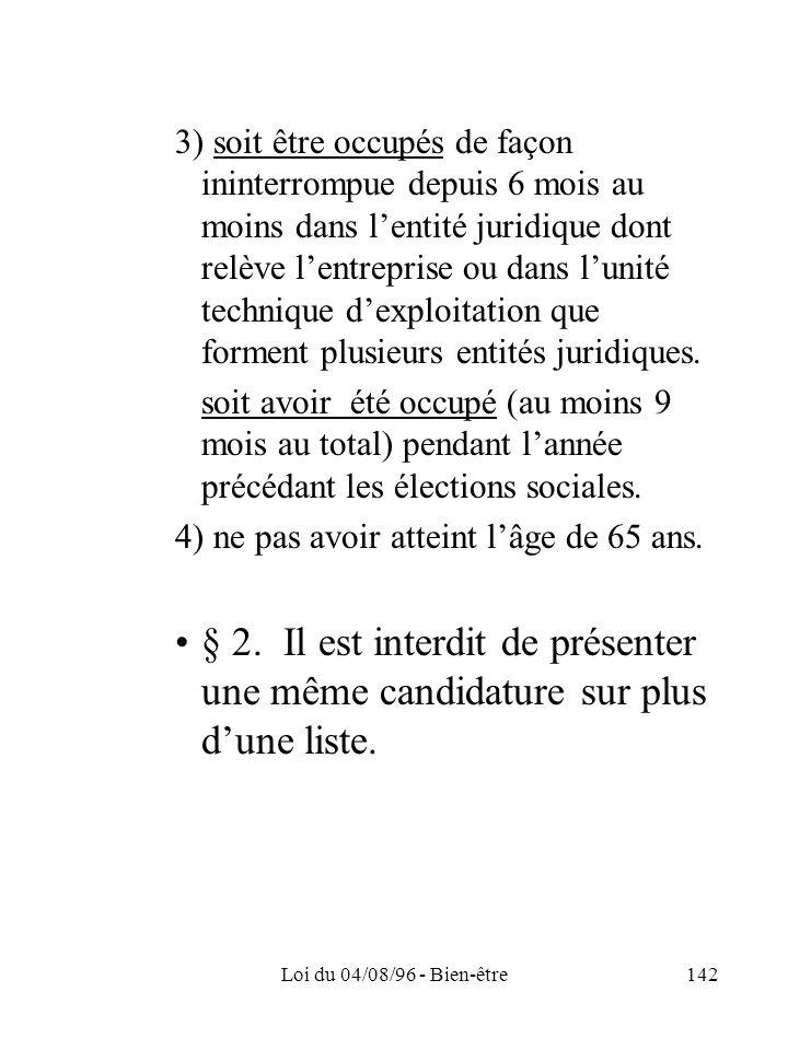 Loi du 04/08/96 - Bien-être142 3) soit être occupés de façon ininterrompue depuis 6 mois au moins dans lentité juridique dont relève lentreprise ou da