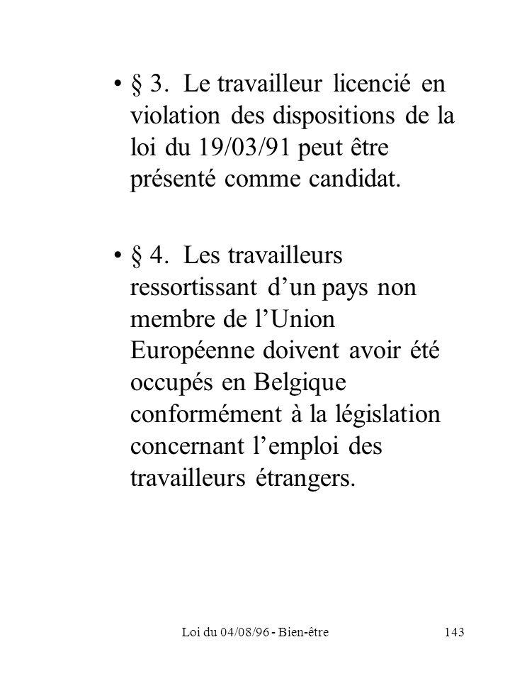 Loi du 04/08/96 - Bien-être143 § 3. Le travailleur licencié en violation des dispositions de la loi du 19/03/91 peut être présenté comme candidat. § 4