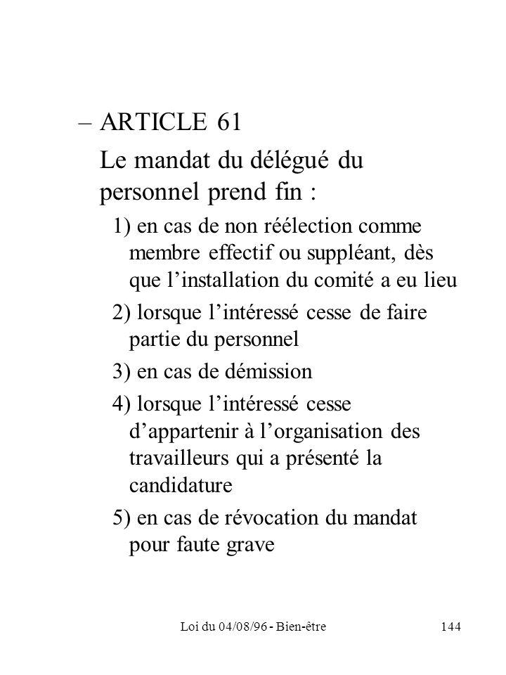 Loi du 04/08/96 - Bien-être144 –ARTICLE 61 Le mandat du délégué du personnel prend fin : 1) en cas de non réélection comme membre effectif ou suppléan