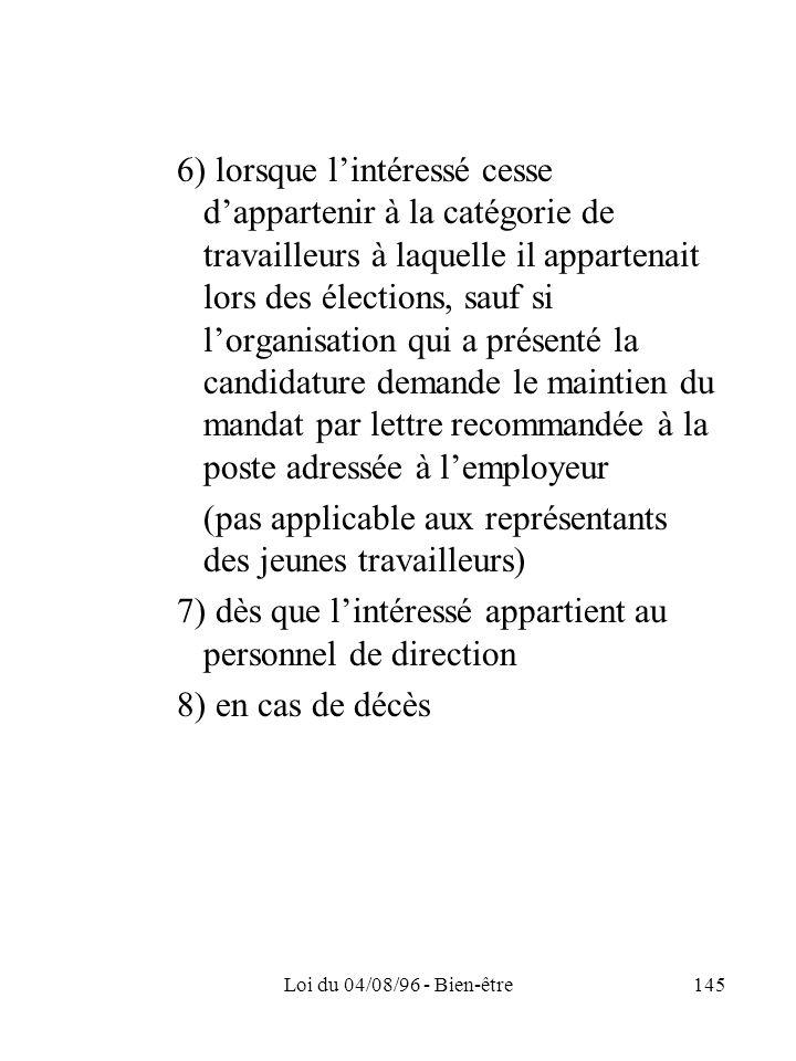 Loi du 04/08/96 - Bien-être145 6) lorsque lintéressé cesse dappartenir à la catégorie de travailleurs à laquelle il appartenait lors des élections, sa