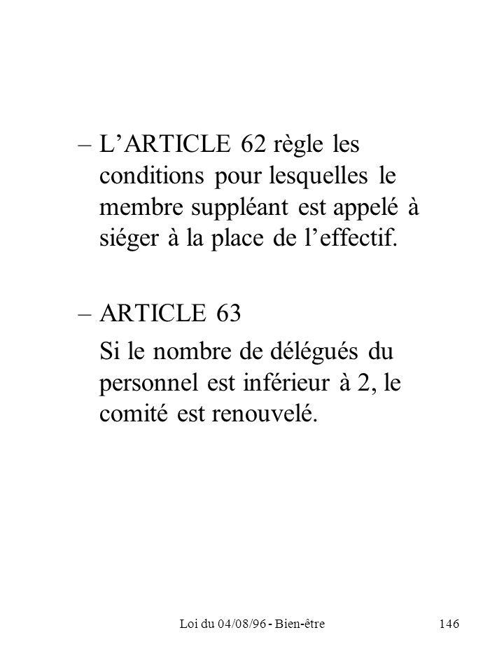 Loi du 04/08/96 - Bien-être146 –LARTICLE 62 règle les conditions pour lesquelles le membre suppléant est appelé à siéger à la place de leffectif. –ART