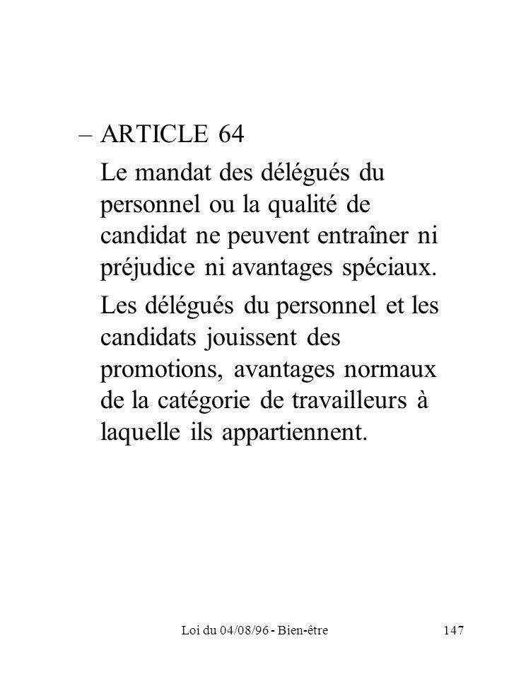 Loi du 04/08/96 - Bien-être147 –ARTICLE 64 Le mandat des délégués du personnel ou la qualité de candidat ne peuvent entraîner ni préjudice ni avantage