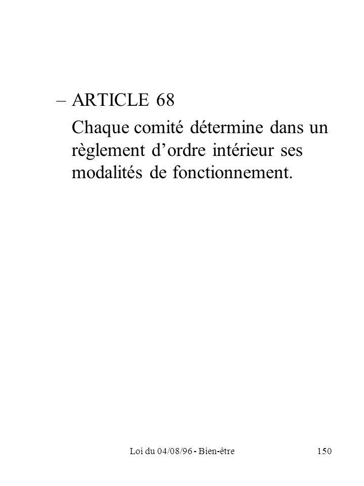 Loi du 04/08/96 - Bien-être150 –ARTICLE 68 Chaque comité détermine dans un règlement dordre intérieur ses modalités de fonctionnement.