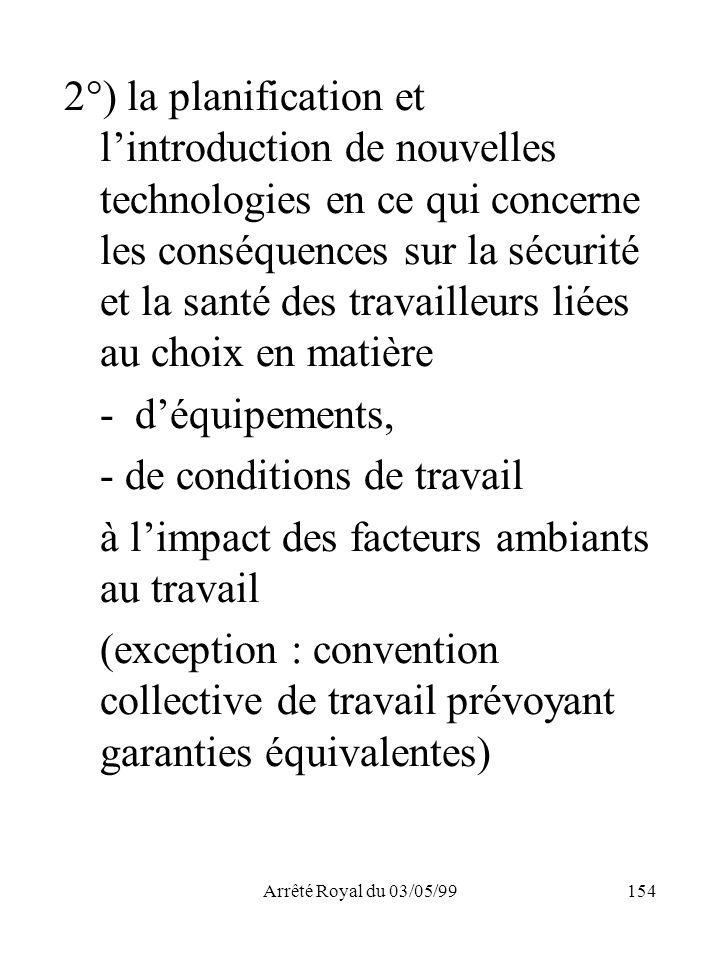 Arrêté Royal du 03/05/99154 2°) la planification et lintroduction de nouvelles technologies en ce qui concerne les conséquences sur la sécurité et la