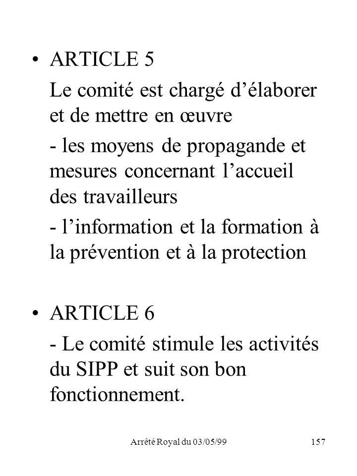 Arrêté Royal du 03/05/99157 ARTICLE 5 Le comité est chargé délaborer et de mettre en œuvre - les moyens de propagande et mesures concernant laccueil d