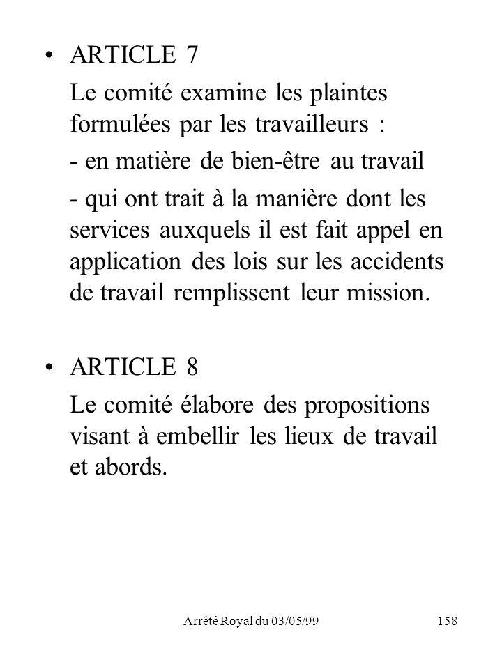 Arrêté Royal du 03/05/99158 ARTICLE 7 Le comité examine les plaintes formulées par les travailleurs : - en matière de bien-être au travail - qui ont t
