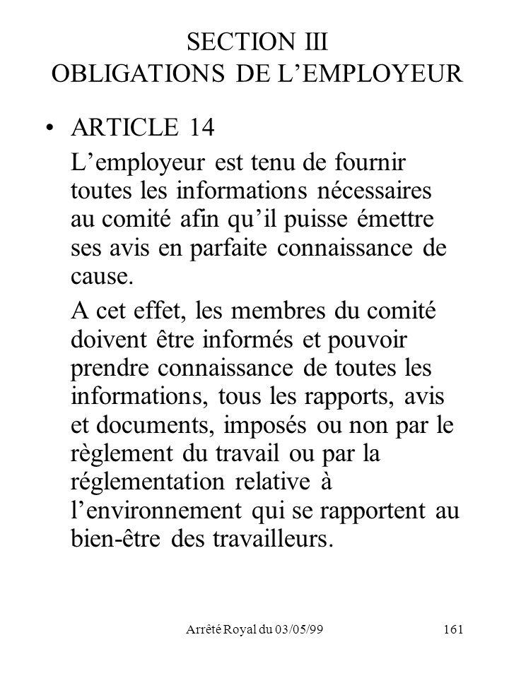 Arrêté Royal du 03/05/99161 SECTION III OBLIGATIONS DE LEMPLOYEUR ARTICLE 14 Lemployeur est tenu de fournir toutes les informations nécessaires au com