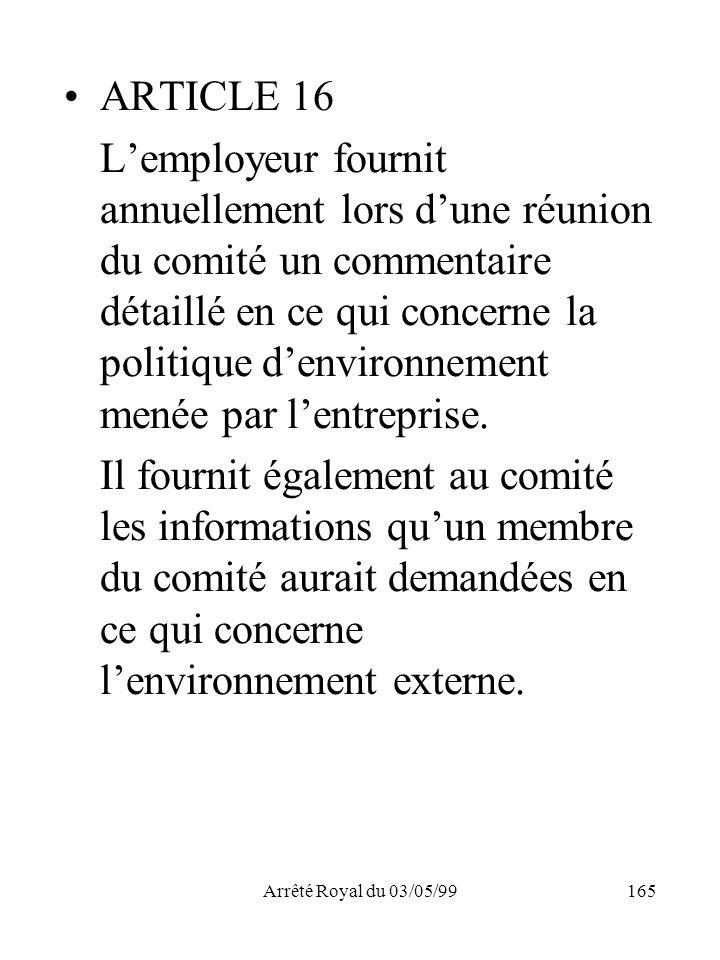 Arrêté Royal du 03/05/99165 ARTICLE 16 Lemployeur fournit annuellement lors dune réunion du comité un commentaire détaillé en ce qui concerne la polit