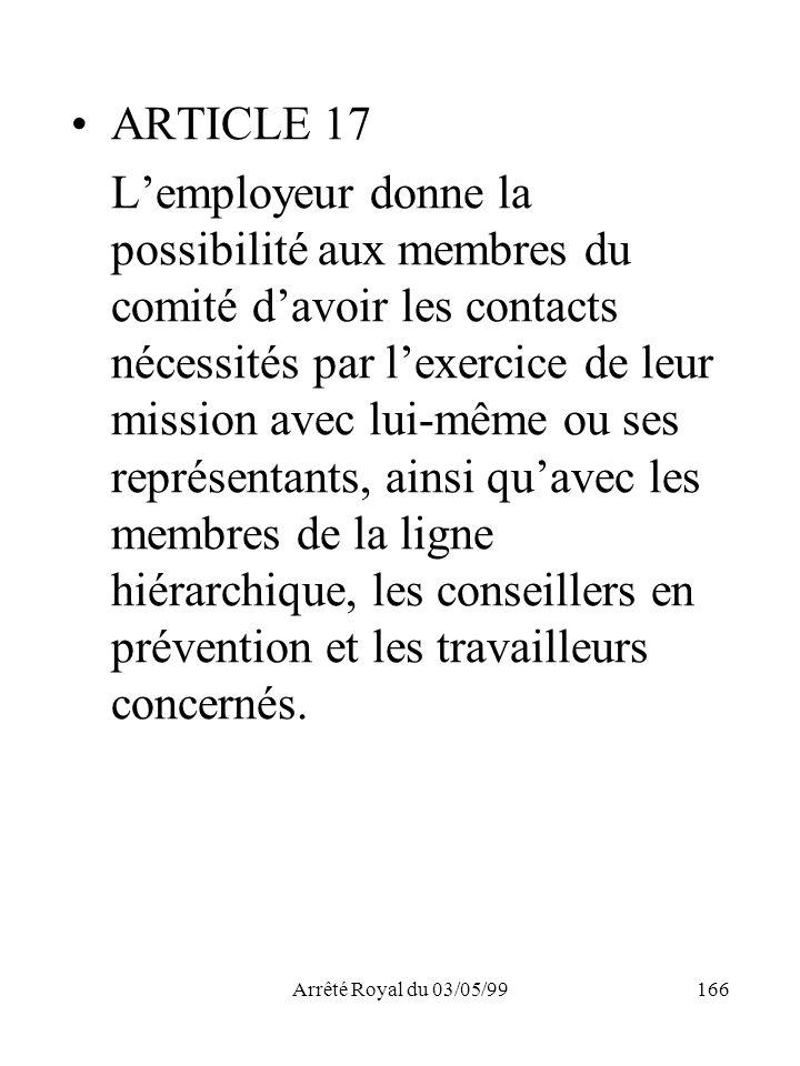 Arrêté Royal du 03/05/99166 ARTICLE 17 Lemployeur donne la possibilité aux membres du comité davoir les contacts nécessités par lexercice de leur miss