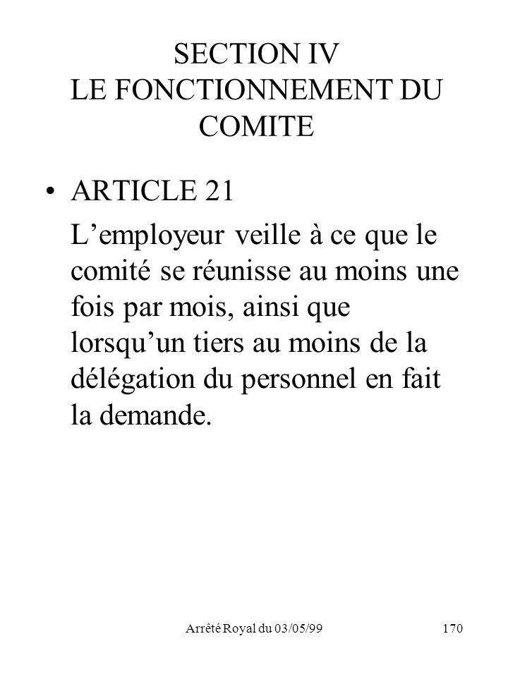 Arrêté Royal du 03/05/99170 SECTION IV LE FONCTIONNEMENT DU COMITE ARTICLE 21 Lemployeur veille à ce que le comité se réunisse au moins une fois par m
