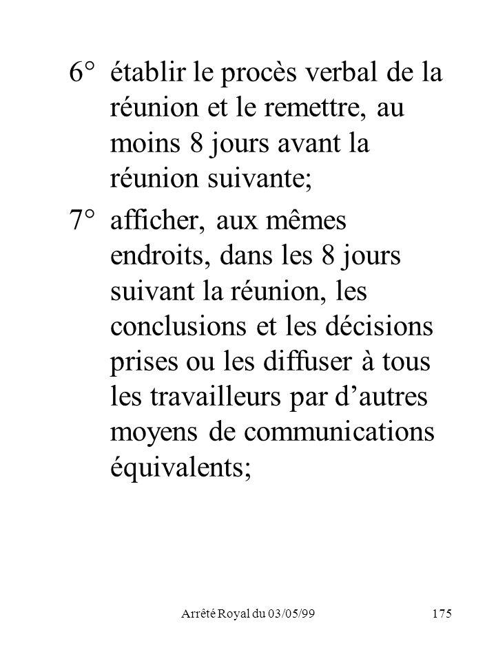 Arrêté Royal du 03/05/99175 6°établir le procès verbal de la réunion et le remettre, au moins 8 jours avant la réunion suivante; 7°afficher, aux mêmes