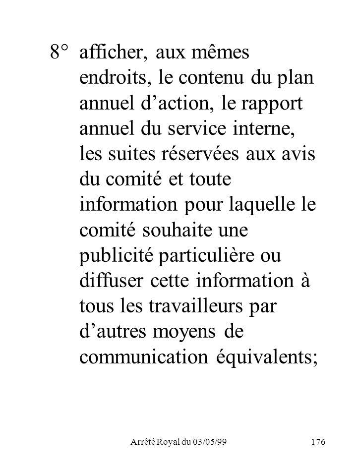 Arrêté Royal du 03/05/99176 8°afficher, aux mêmes endroits, le contenu du plan annuel daction, le rapport annuel du service interne, les suites réserv