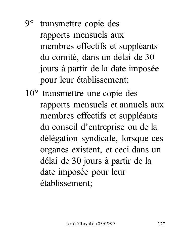 Arrêté Royal du 03/05/99177 9°transmettre copie des rapports mensuels aux membres effectifs et suppléants du comité, dans un délai de 30 jours à parti