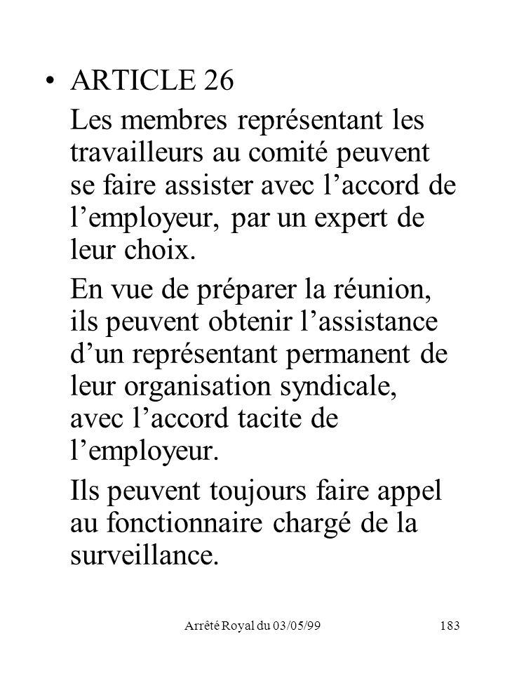 Arrêté Royal du 03/05/99183 ARTICLE 26 Les membres représentant les travailleurs au comité peuvent se faire assister avec laccord de lemployeur, par u