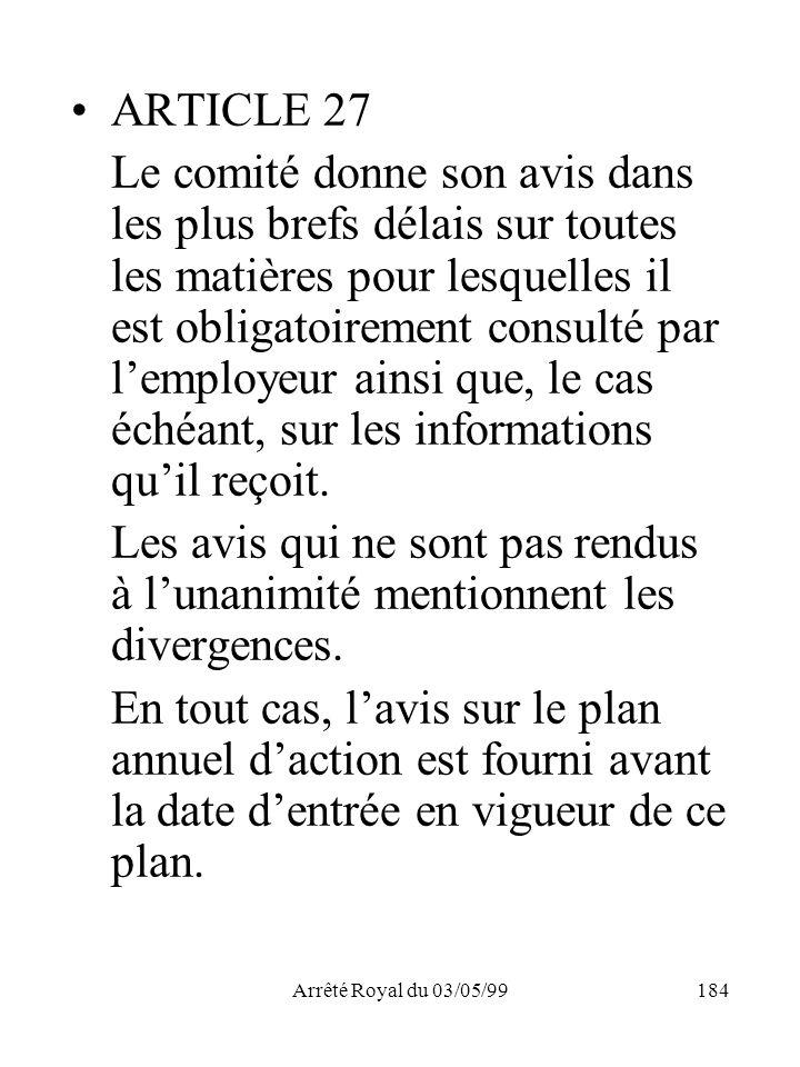 Arrêté Royal du 03/05/99184 ARTICLE 27 Le comité donne son avis dans les plus brefs délais sur toutes les matières pour lesquelles il est obligatoirem