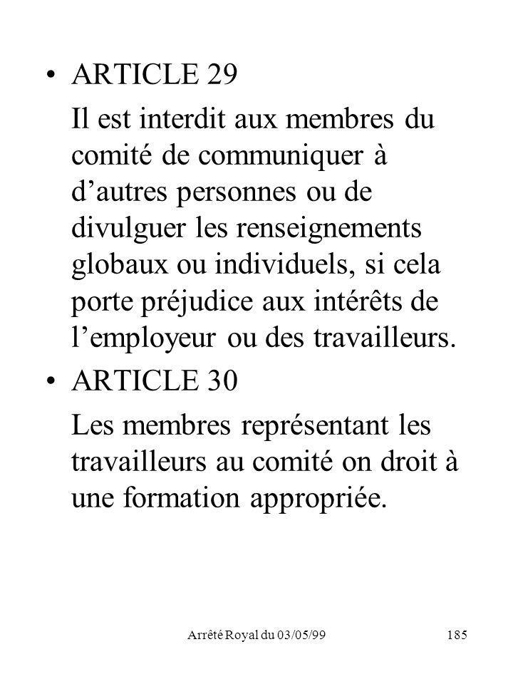 Arrêté Royal du 03/05/99185 ARTICLE 29 Il est interdit aux membres du comité de communiquer à dautres personnes ou de divulguer les renseignements glo