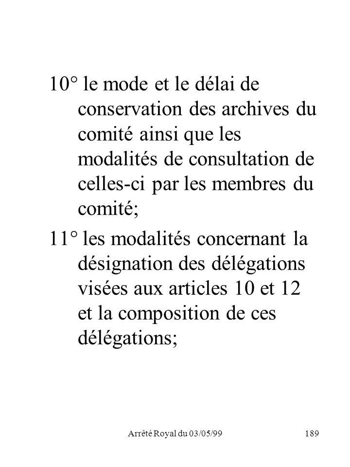 Arrêté Royal du 03/05/99189 10° le mode et le délai de conservation des archives du comité ainsi que les modalités de consultation de celles-ci par le