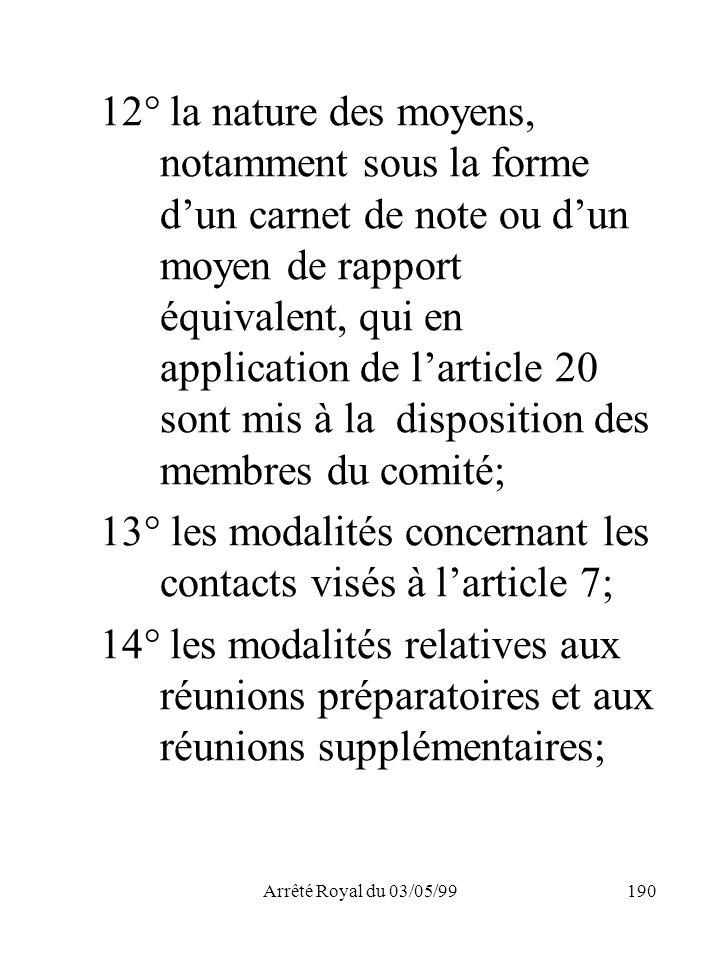 Arrêté Royal du 03/05/99190 12° la nature des moyens, notamment sous la forme dun carnet de note ou dun moyen de rapport équivalent, qui en applicatio