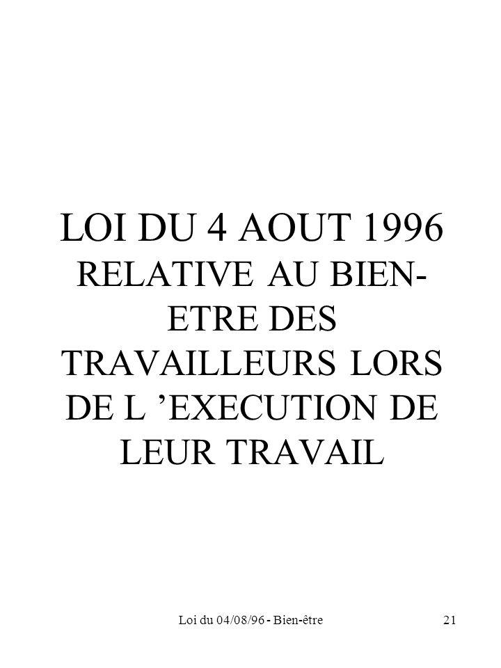 Loi du 04/08/96 - Bien-être21 LOI DU 4 AOUT 1996 RELATIVE AU BIEN- ETRE DES TRAVAILLEURS LORS DE L EXECUTION DE LEUR TRAVAIL