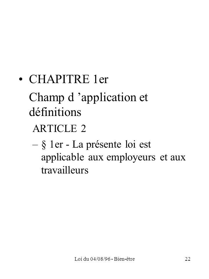 Loi du 04/08/96 - Bien-être22 CHAPITRE 1er Champ d application et définitions ARTICLE 2 –§ 1er - La présente loi est applicable aux employeurs et aux