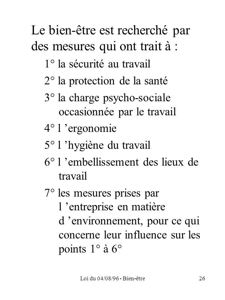 Loi du 04/08/96 - Bien-être26 Le bien-être est recherché par des mesures qui ont trait à : 1° la sécurité au travail 2° la protection de la santé 3° l