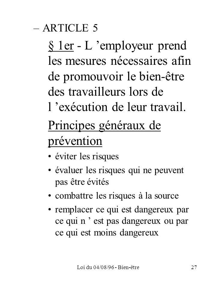 Loi du 04/08/96 - Bien-être27 –ARTICLE 5 § 1er - L employeur prend les mesures nécessaires afin de promouvoir le bien-être des travailleurs lors de l