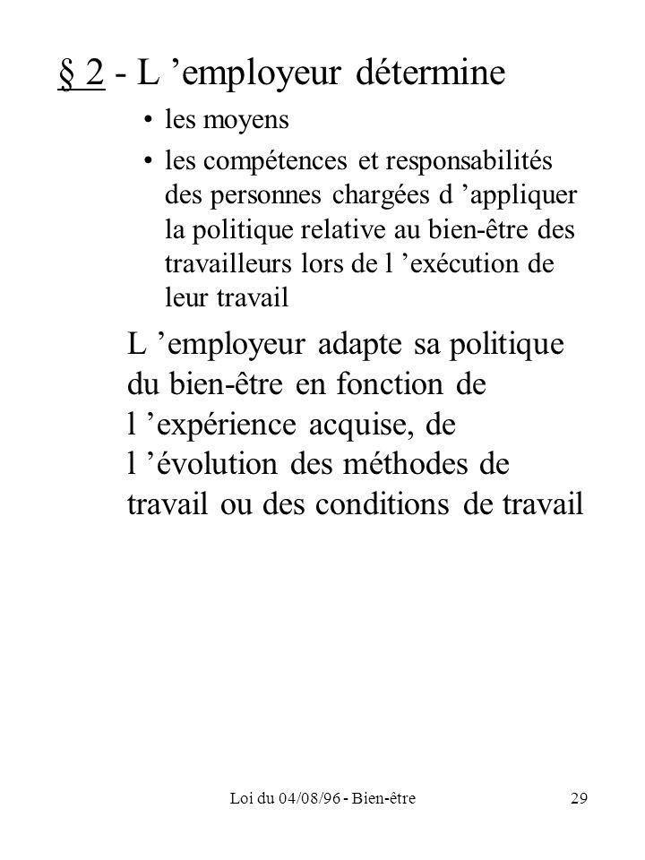 Loi du 04/08/96 - Bien-être29 § 2 - L employeur détermine les moyens les compétences et responsabilités des personnes chargées d appliquer la politiqu
