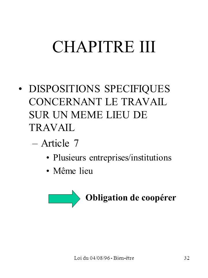 Loi du 04/08/96 - Bien-être32 CHAPITRE III DISPOSITIONS SPECIFIQUES CONCERNANT LE TRAVAIL SUR UN MEME LIEU DE TRAVAIL –Article 7 Plusieurs entreprises