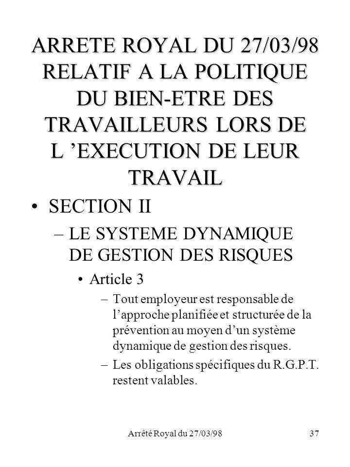 Arrêté Royal du 27/03/9837 ARRETE ROYAL DU 27/03/98 RELATIF A LA POLITIQUE DU BIEN-ETRE DES TRAVAILLEURS LORS DE L EXECUTION DE LEUR TRAVAIL SECTION I