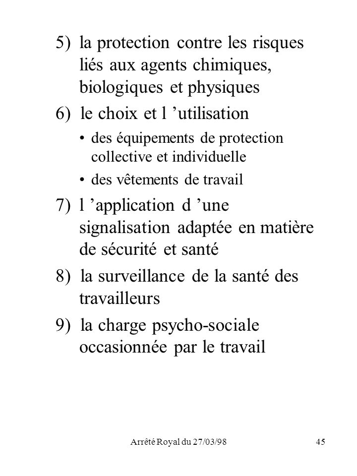 Arrêté Royal du 27/03/9845 5) la protection contre les risques liés aux agents chimiques, biologiques et physiques 6) le choix et l utilisation des éq