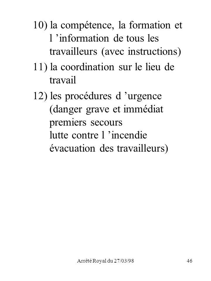 Arrêté Royal du 27/03/9846 10) la compétence, la formation et l information de tous les travailleurs (avec instructions) 11) la coordination sur le li