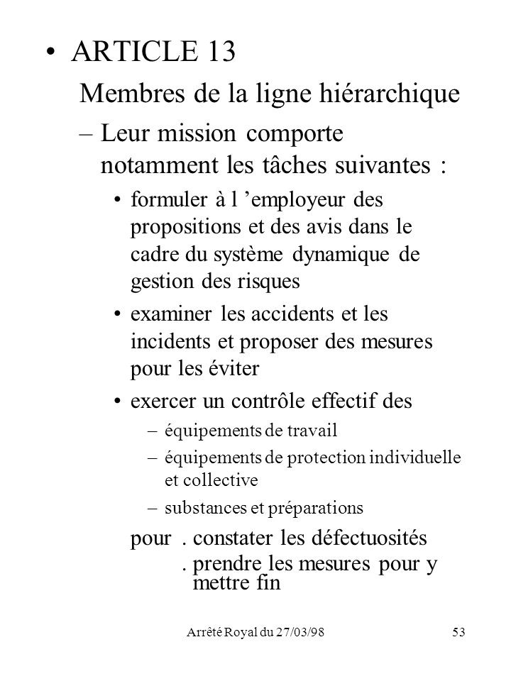 Arrêté Royal du 27/03/9853 ARTICLE 13 Membres de la ligne hiérarchique –Leur mission comporte notamment les tâches suivantes : formuler à l employeur