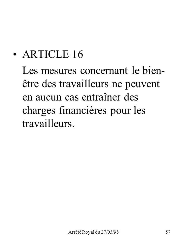 Arrêté Royal du 27/03/9857 ARTICLE 16 Les mesures concernant le bien- être des travailleurs ne peuvent en aucun cas entraîner des charges financières