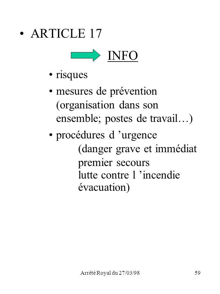 Arrêté Royal du 27/03/9859 ARTICLE 17 INFO risques mesures de prévention (organisation dans son ensemble; postes de travail…) procédures d urgence (da
