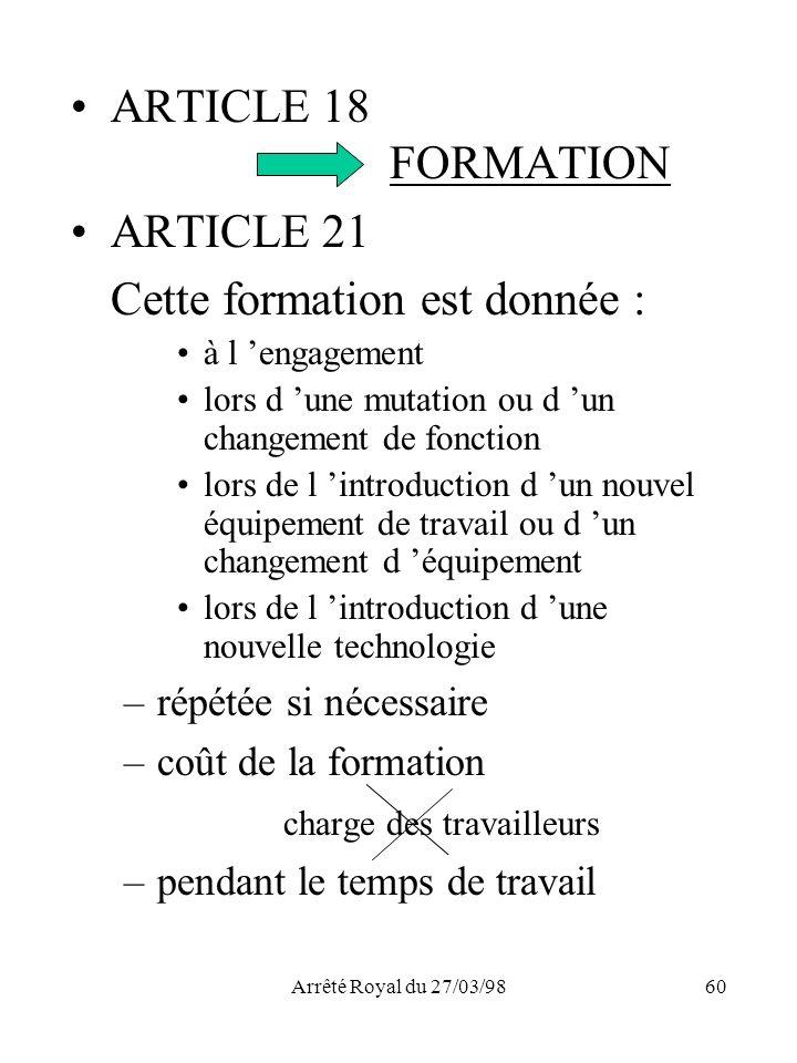 Arrêté Royal du 27/03/9860 ARTICLE 18 FORMATION ARTICLE 21 Cette formation est donnée : à l engagement lors d une mutation ou d un changement de fonct