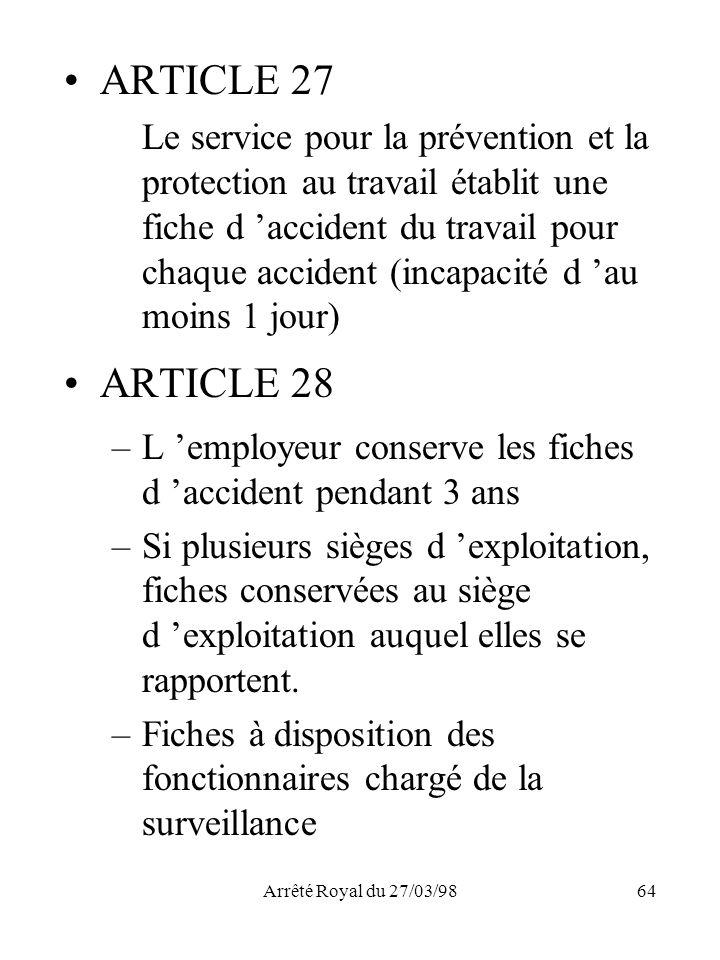 Arrêté Royal du 27/03/9864 ARTICLE 27 Le service pour la prévention et la protection au travail établit une fiche d accident du travail pour chaque ac