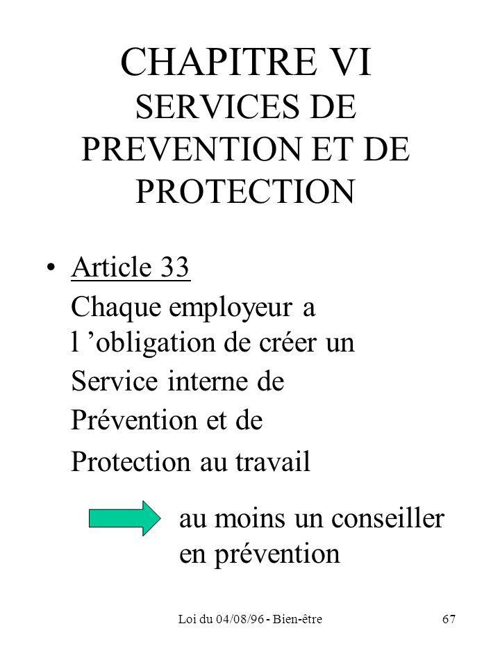 Loi du 04/08/96 - Bien-être67 CHAPITRE VI SERVICES DE PREVENTION ET DE PROTECTION Article 33 Chaque employeur a l obligation de créer un Service inter