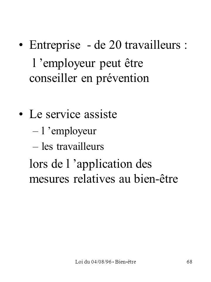 Loi du 04/08/96 - Bien-être68 Entreprise - de 20 travailleurs : l employeur peut être conseiller en prévention Le service assiste –l employeur –les tr