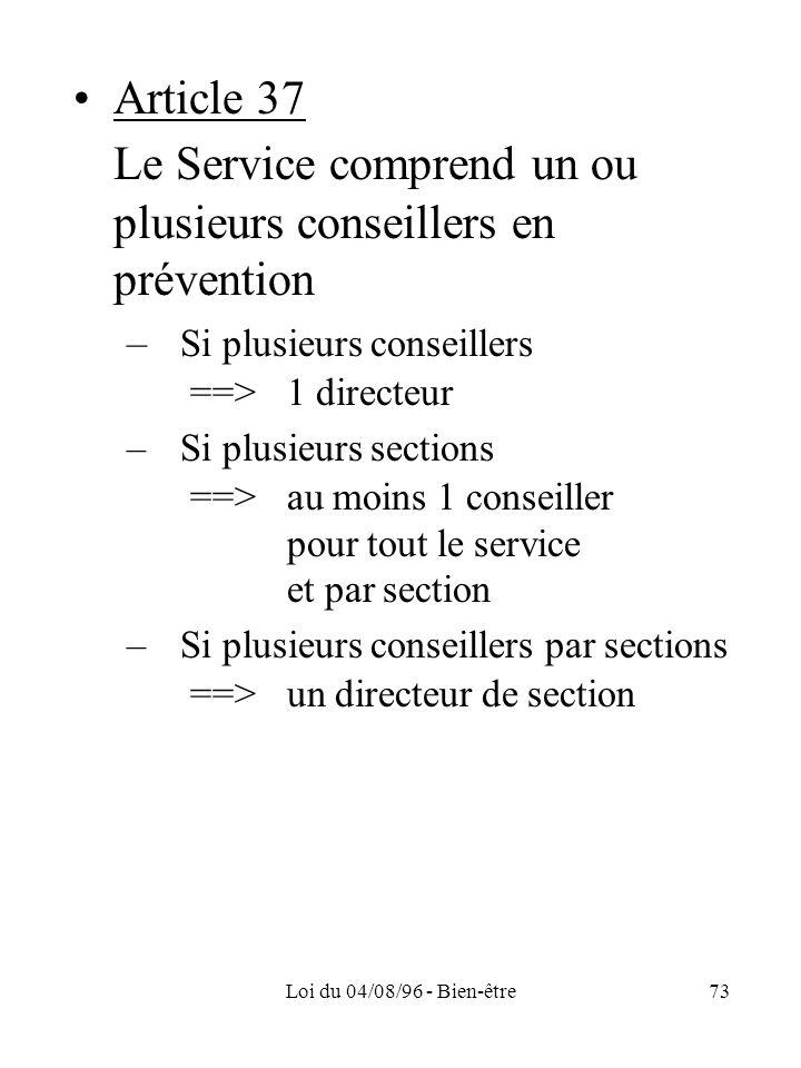 Loi du 04/08/96 - Bien-être73 Article 37 Le Service comprend un ou plusieurs conseillers en prévention – Si plusieurs conseillers ==>1 directeur –Si p
