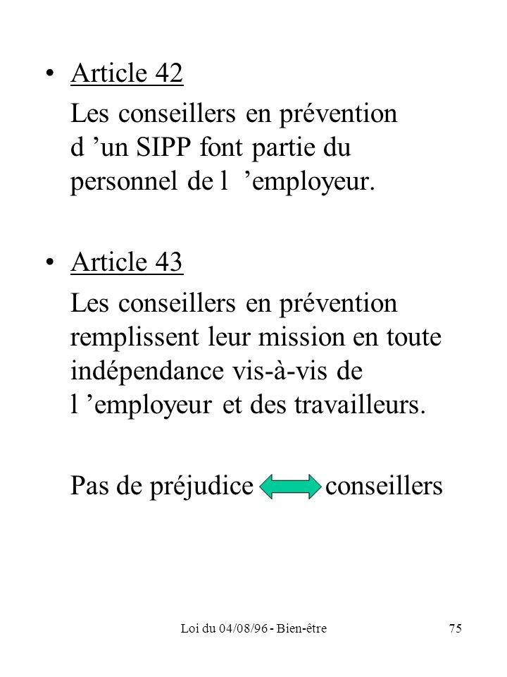 Loi du 04/08/96 - Bien-être75 Article 42 Les conseillers en prévention d un SIPP font partie du personnel de l employeur. Article 43 Les conseillers e